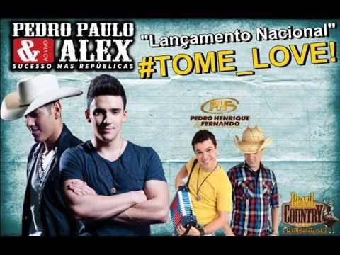 Pedro Paulo e Alex Part. Pedro Henrique e Fernando - Tome Love (lançamento)