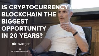 Is Cryptocurrency & Blockchain the biggest opportunity in 20 years?