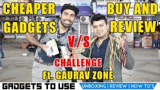 Cheaper Gadgets Buy & Review Challenge Ft. Gaurav Zone At Nehru Place