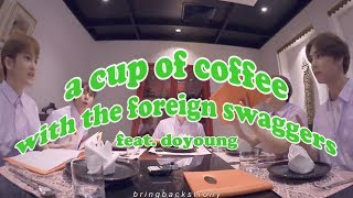 another cup of coffee with the foreign swaggers (and doyoung)