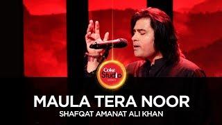 Coke Studio Season 10| Maula Tera Noor| Shafqat Amanat Ali Khan