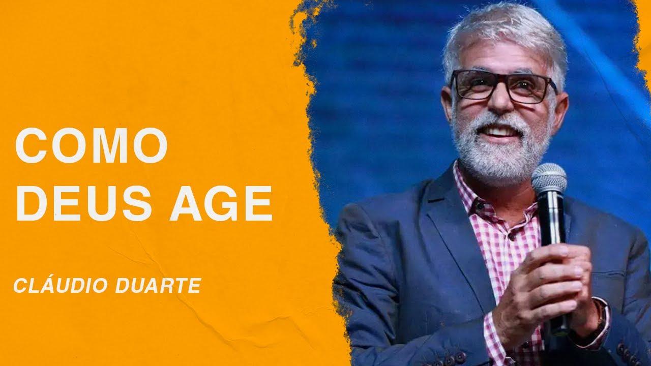 Cláudio Duarte | Como Deus age