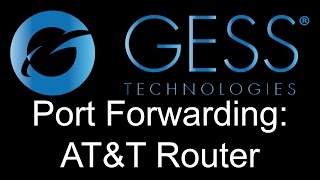 How to Port Forward your GESS DVR/NVR on an AT&T Router