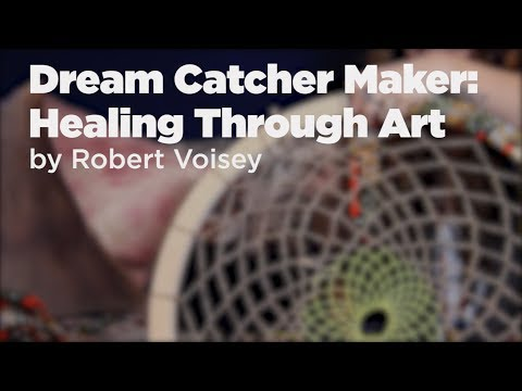 Dream Catcher Maker: Healing Through Art  by Robert Voisey