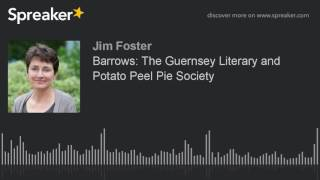 Barrows: The Guernsey Literary and Potato Peel Pie Society (made with Spreaker)