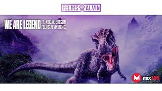 We Are Legend | Feliks Alvin Remix | ft. Abigail Breslin | OFFICIAL AUDIO VIDEO