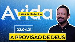 A PROVISÃO DE DEUS / A Vida Nossa de Cada Dia - 02/04/21