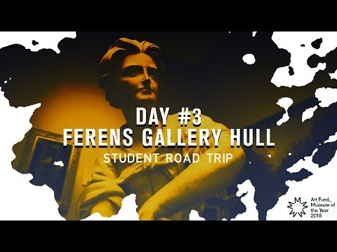 #ArtFund_ | STUDENT ROAD TRIP | DAY 3 | FERENS ART GALLERY HULL