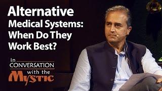 Alternative Medical Systems: When Do They Work Best? - Dr. Devi Shetty with Sadhguru