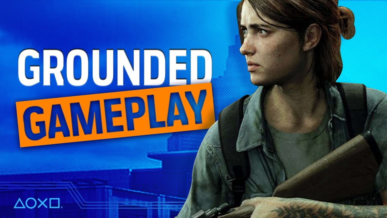 Grounded Gameplay: The Last Of Us Part II