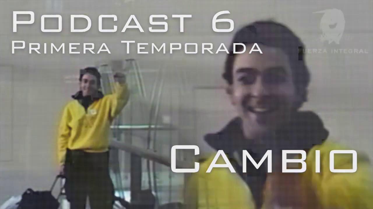 Podcast 6 CAMBIO   Reestreno
