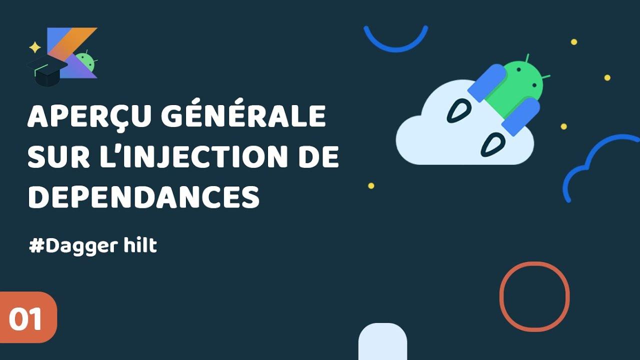 Android Jetpack Ep1 Aperçu générale sur l'injection des dependances | Dagger hilt