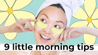 9 Little Morning Tips You Should Be Doing EVERYDAY!