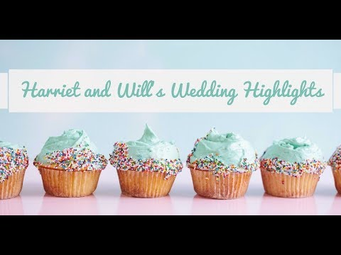 Harriet and Will's Wedding Highlights
