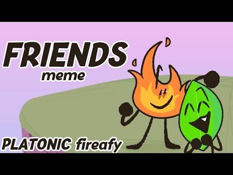 FRIENDS Meme    BFB Fireafy