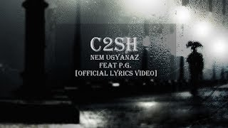 C2SH - NEM UGYANAZ FEAT P.G. [Official Lyrics Video]