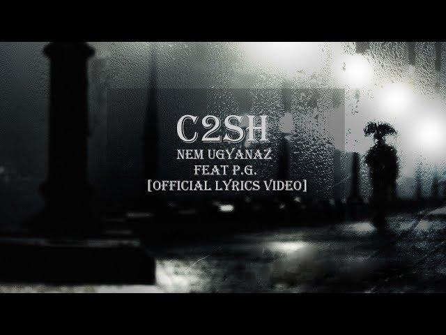 C2SH - NEM UGYANAZ FEAT PG