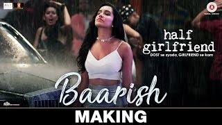 Baarish - Making | Half Girlfriend | Arjun K & Shraddha K | Ash King & Shashaa Tirupati
