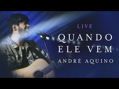 0 ANDRÉ AQUINO - QUANDO ELE VEM ( LIVE )
