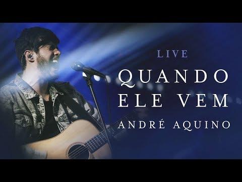 ANDRÉ AQUINO - QUANDO ELE VEM ( LIVE )
