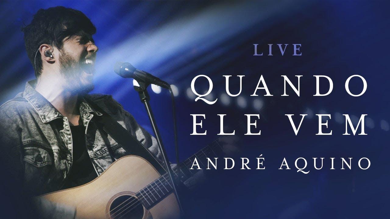 ANDRÉ AQUINO - QUANDO ELE VEM ( LIVE ) #1