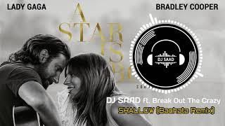 Lady Gaga, Bradley Cooper - Shallow (A star is born) (DJ SAAD Bachata Remix ft. Break Out The Crazy)