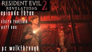 Resident Evil Revelations 2 Episode 3 - Claire Walkthrough [1/2] [No Commentary] [PC] [60FPS] [Pt5]