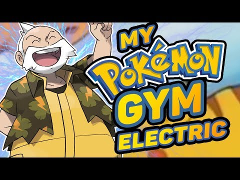 What If You Were A Pokemon Gym Leader? - Electric