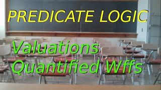Predicate Logic, Valuations, Part 2 (Quantified Wffs):