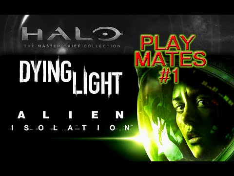 Play Mates #1 - Halo, Dying Light, Alien