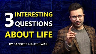 3 Interesting Questions About Life - By Sandeep Maheshwari | Hindi