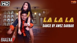 La La La | Dance | Neha Kakkar | Bilal Saeed | Baazaar | Awez Darbar | Natasa Stankovic