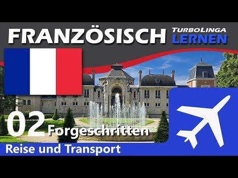 Französisch lernen für Fortgeschritten, Reise und Transport 02 from YouTube · Duration:  11 minutes 39 seconds