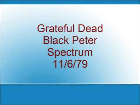 Grateful Dead - Black Peter - Spectrum - 11/6/79