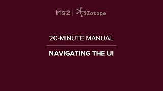 iZotope Iris 2: Getting Started | 20-Minute Manual Video #3