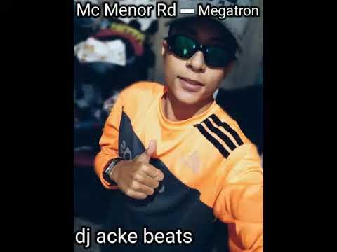 Mc Menor Rd - Megatron - Dj Acke beats (lançamento 2018).