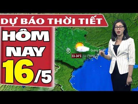 Dự báo thời tiết hôm nay mới nhất ngày 16/5 | Dự báo thời tiết 3 ngày tới