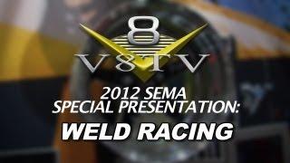 2012 SEMA V8TV VIDEO COVERAGE - WELD RACING