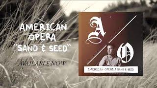 American Opera - Sand & Seed [Audio]