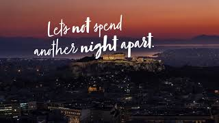 Timelapse: Let's not spend another night apart. Love, Athens.