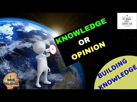 Knowledge or opinion - Forms or types of knowledge - building knowledge  - Part 1