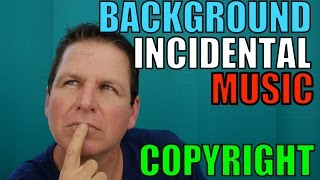 Incidental Background Music in Your Videos - How To Avoid Copyright Infringement on YouTube