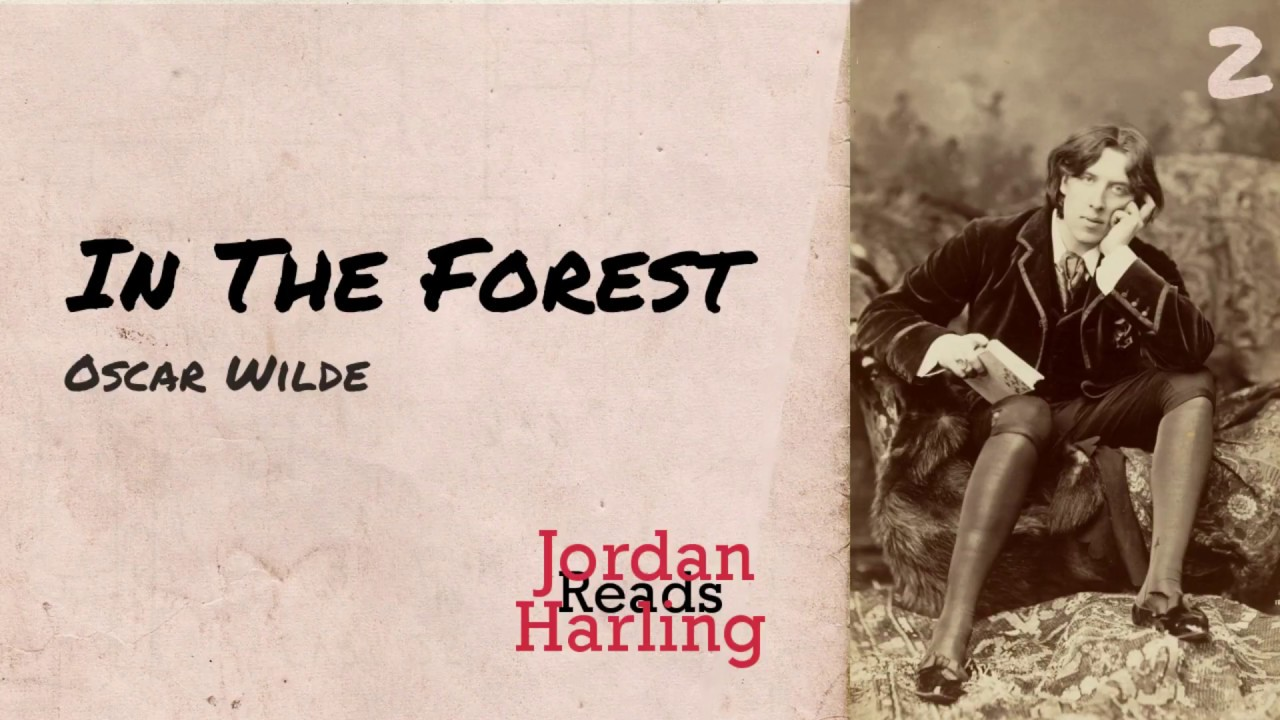 In The Forest Oscar Wilde Poem Reading Jordan Harling Reads