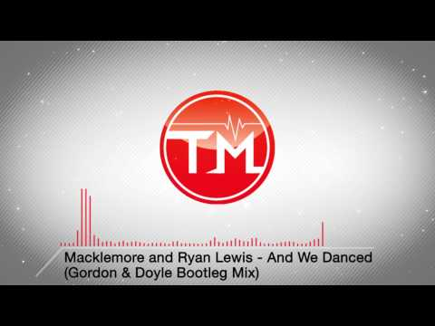 Macklemore and Ryan Lewis - And We Danced (Gordon & Doyle Bootleg Mix)
