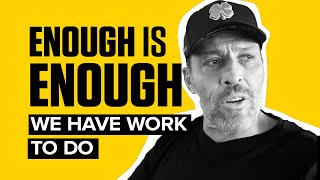 Enough Is Enough. We Have Work To Do. | Tony Robbins