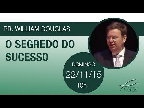 O segredo do sucesso   Pr William Douglas   Domingo 22/11/15