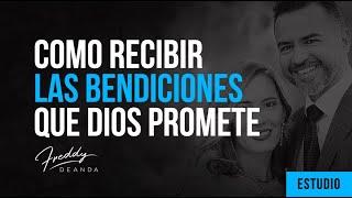 Cómo recibir las bendiciones que Dios promete - Freddy DeAnda