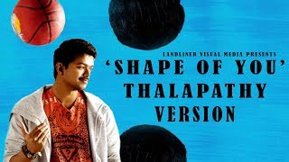 Shape Of You Thalapathy Vijay Version