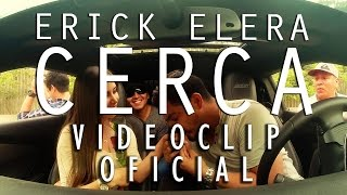 Erick Elera - Cerca (Videoclip Oficial)