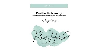 Vlog 1/Ep 27: Positive Reframing: More than Superficial Positive Affirmations